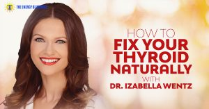 Cover image for How To Fix Your Thyroid Naturally with Dr Izabella Wentz │ Can Bad Teeth Make You Sick And Tired, www.theenergyblueprint.com