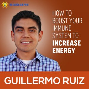 How to boost your immune system to increase energy with Guillermo Ruiz