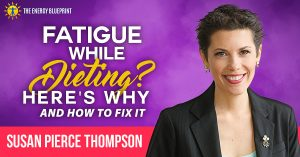 Fatigue while dieting? Here's why and how to fix it with Susan Pierce Thompson