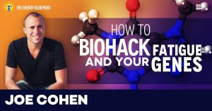 How to Biohack Fatigue (and your Genes) with Joe Cohen