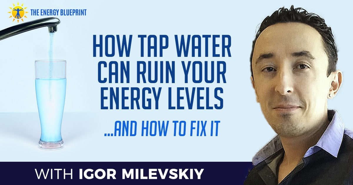How tap water can ruin your energy levels with Igor Milevskiy - cover Image