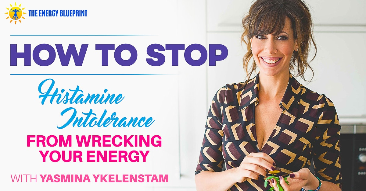 How To Stop Histamine Intolerance From Wrecking Your Energy
