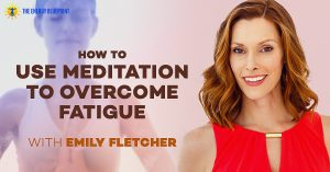 How To Use Meditation To Overcome Fatigue with Emily Fletcher