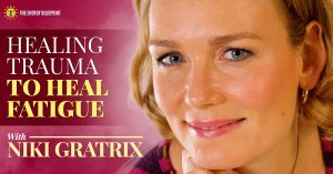 Healing Trauma to Heal Fatigue with Niki Gratrix