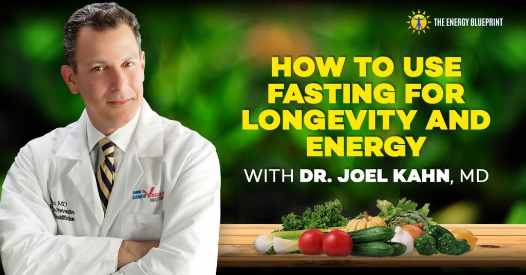 How to use fasting for longevity and energy with Dr. Joel Kahn, MD.