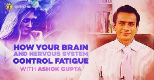 How your brain and nervous system controm fatigue with Ashok Gupta │How to be happier and more energetic by doing an emotional detox│ Perrin Technique, www.theenergyblueprint.com