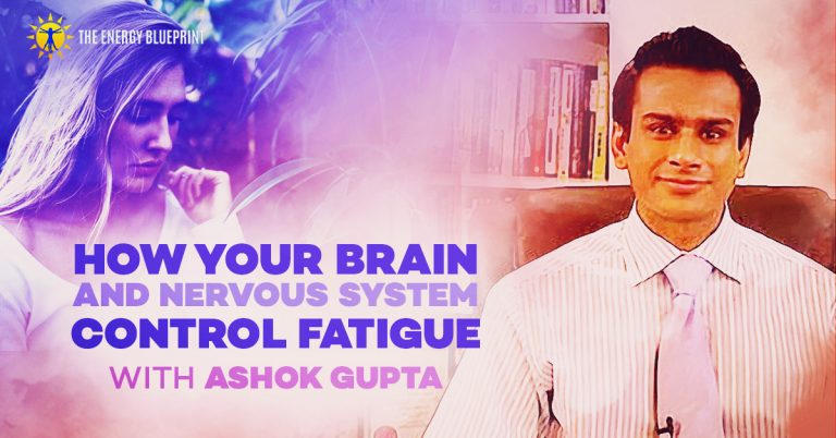 How your brain and nervous system controm fatigue with Ashok Gupta │How to be happier and moreeergetic by doing an emotional detox, www.theenergyblueprint.com