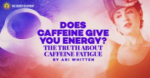 Does Caffeine Give You Energy? │The Truth About Caffeine Fatigue