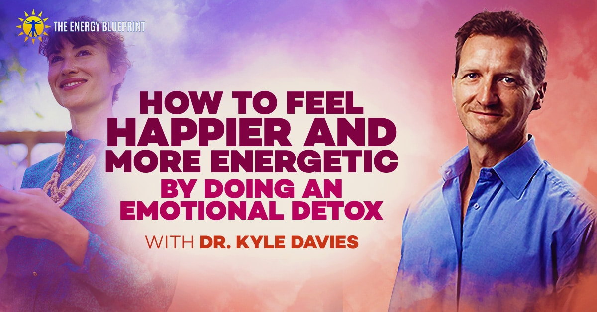 How To Feel Happier And More Energetic By Doing An Emotional Detox, www.theenergyblueprint.com
