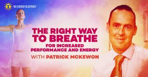 The Right Way To Breathe For Increased Performance And Energy