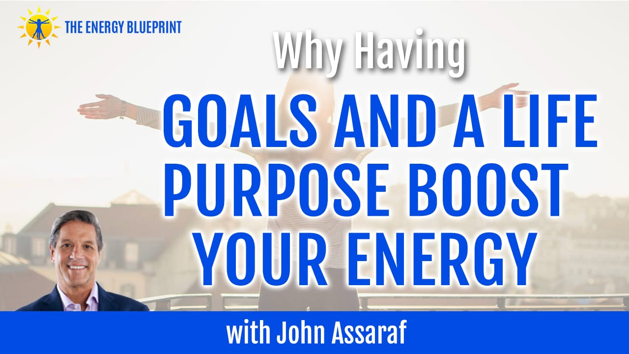 why having goals and a life purpose boost your energy with john Assaraf cover image