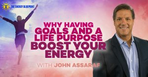Why Having Goals And A Life Purpose Boost Your Energy