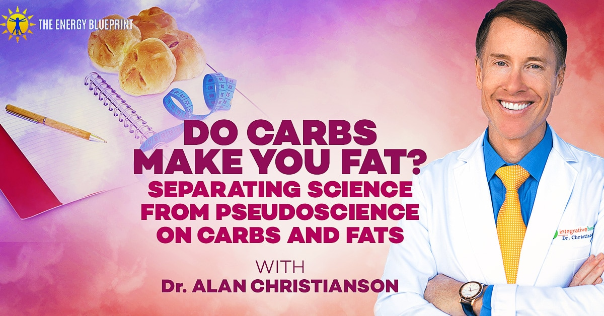 Do Carbs Make You Fat? Separating Science From Pseudoscience On Carbs And Fats, theenergyblueprint.com