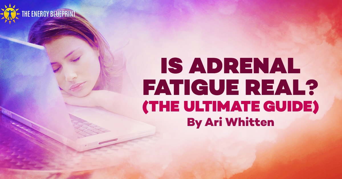 Is Adrenal Fatigue Real (the ultimate guide) Cover Image, theenergyblueprint.com