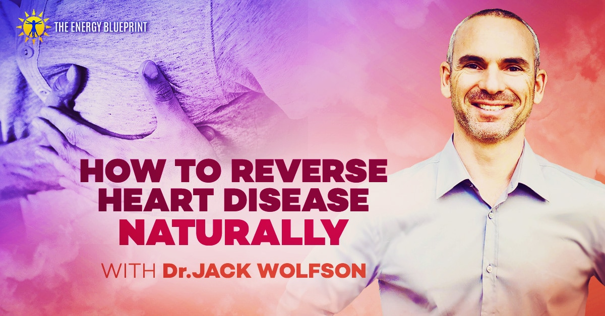 How To Reverse Heart Disease Naturally with Dr. Jack Wolfson, theenergyblueprint.com