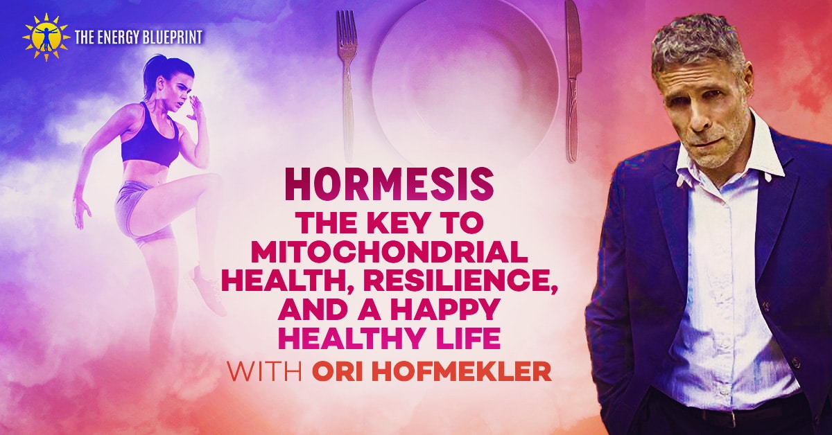 Hormesis - the key to mitochondrial health, resilience, and a happy healthy life.