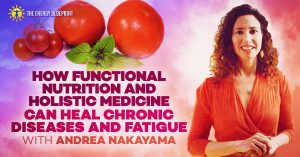 How Functional Nutrition And Holistic Medicine Can Heal Chronic Diseases And Fatigue with Andrea Nakayama