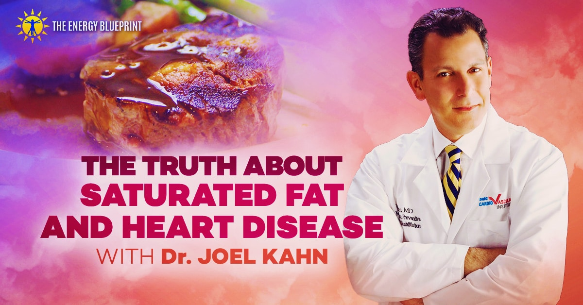 The Truth about Saturated Fat and Heart Disease with Dr. Joel Kahn