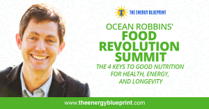 Ocean Robbins' Food Revolution Summit │ The 4 Keys To Good Nutrition For Health, Energy, And Longevity