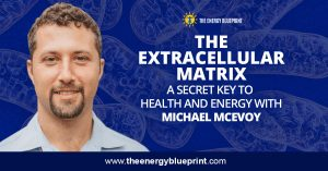 The Extracellular Matrix — A Secret Key to Health and Energy with Michael McEvoy