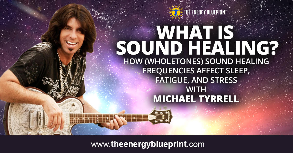 What Is Sound Healing│How (Wholetones) Sound Healing Frequencies Affect Sleep, Fatigue, and Stress with Michael Tyrrell