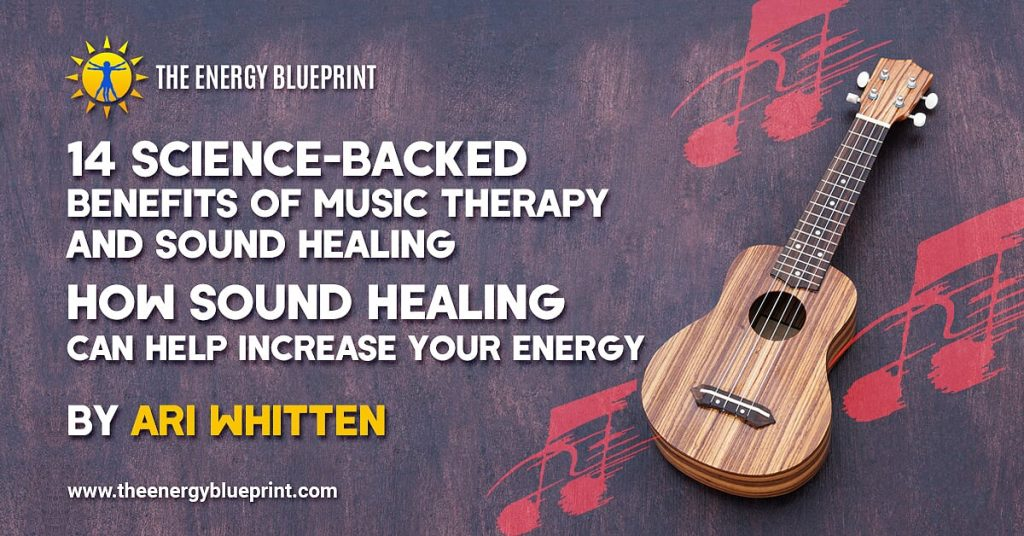 14 Science-Backed Benefits Of Music Therapy and Sound Healing │How Sound Healing Can Help Increase Your Energy