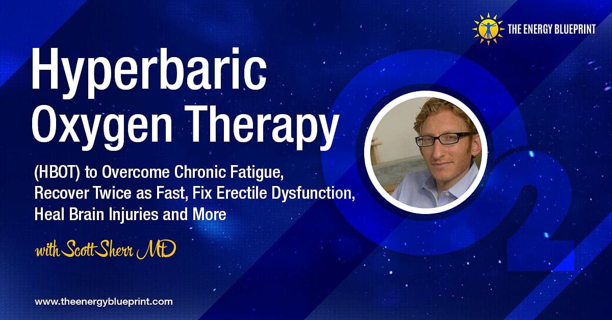Hyperbaric Oxygen Therapy (HBOT) to Overcome Chronic Fatigue, Recover Twice as Fast, Fix Erectile Dysfunction, Heal Brain Injuries and More with Scott Sherr MD.Cover