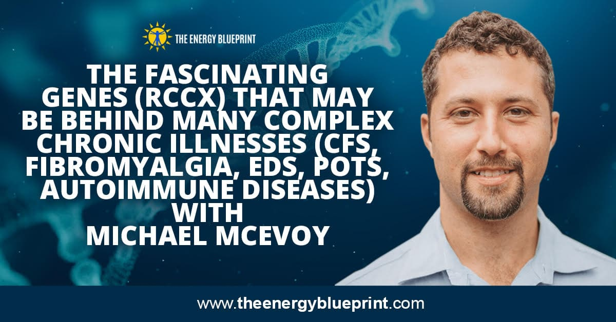 The Fascinating Genes (RCCX) That May Be Behind Many Complex Chronic Illnesses (CFS, Fibromyalgia, EDS, POTS, autoimmune diseases) with Michael McEvoy, theenergyblueprint.com