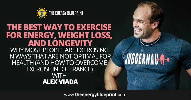 The best way to exercise for energy, weight loss, and longevity │why most people are exercising in ways that are not optimal for health ( how to overcome exercise intolerance) with Alex Viana, theenergyblueprint.com