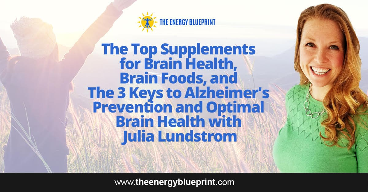 The Top Supplements for Brain Health, Brain Foods, and The 3 Keys to Alzheimer's Prevention and Optimal Brain Health with Julia Lundstrom