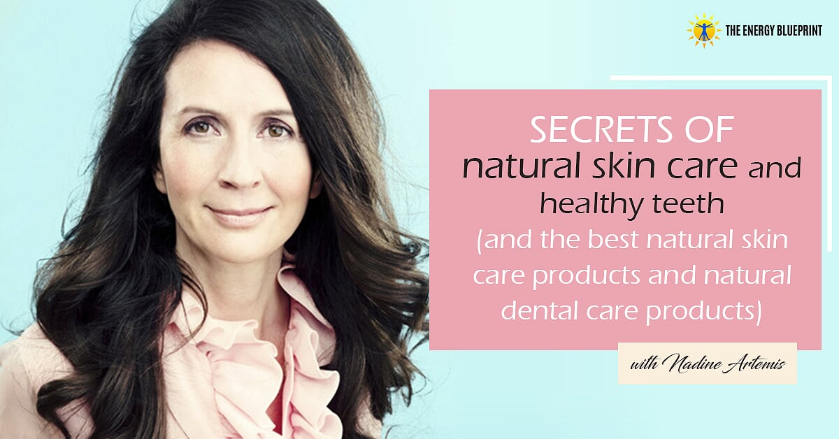 Secrets of Natural Skin Care and Healthy Teeth (and The Best Natural Skin Care Products and Natural Dental Care Products)