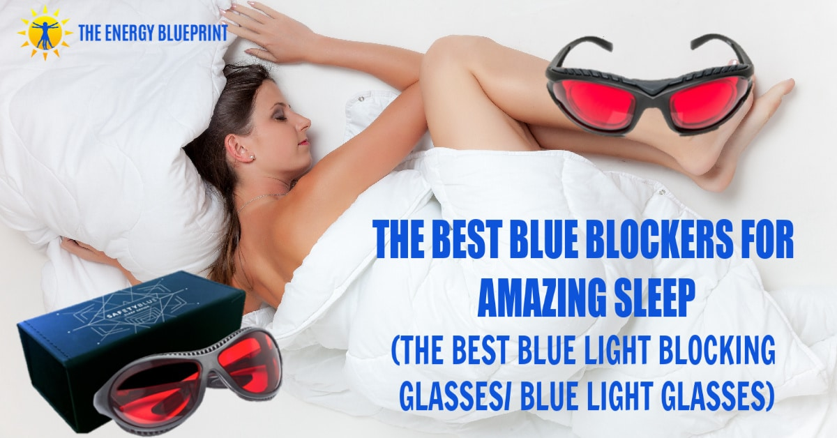 The Best Blue Blockers For Amazing Sleep (The Best Blue Light Blocking Glasses - Blue Light Glasses) │ Blue Blockers │Best Blue Light Blocking Glasses│Blue Light Glasses, theenergyblueprint.com