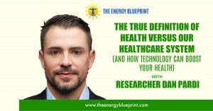 The True Definition Of Health Versus Our Healthcare System (And How Technology Can Boost Your Health And Energy Levels)