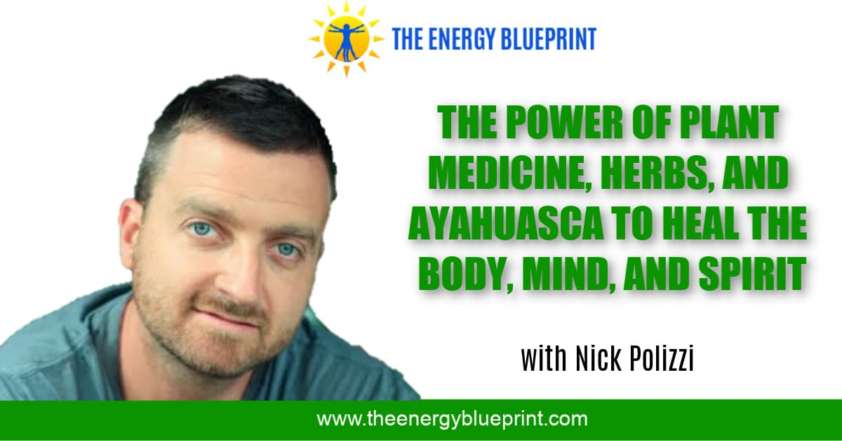 The Power of Plant Medicines, Herbs and Ayahausca to Heal the Body, Mind, and Spirit (with Nick Polizzi)