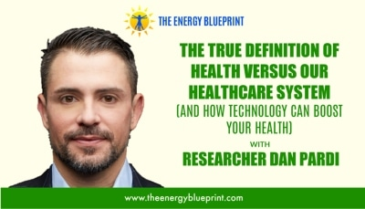 The True Definition of Health Versus Our Healthcare System (And How Technology Can Boost Your Health And Energy Levels) with Dan Pardi Cover │ Heal your gut │ restore gut health,theenergyblueprint.com