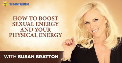 how to boost sexual energy and your physical energy susan bratton