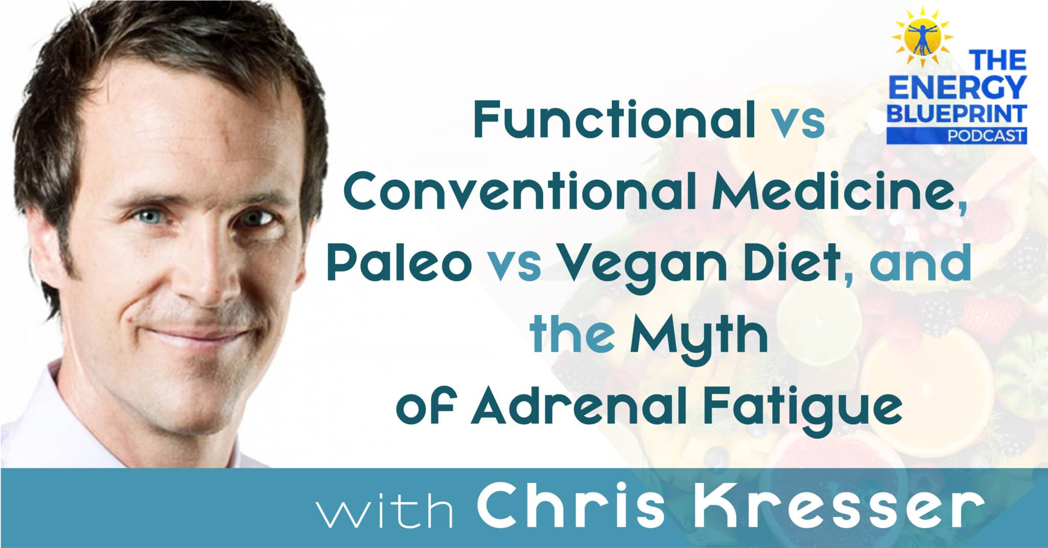 Functional Vs Conventional Medicine, Paleo Vs Vegan Diet, And The Myth Of Adrenal Fatigue With Chris Kresser Cover