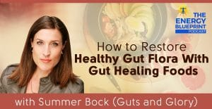 How To Restore Healthy Gut Flora and The Best Gut Healing Foods with Summer Bock (Guts and Glory)