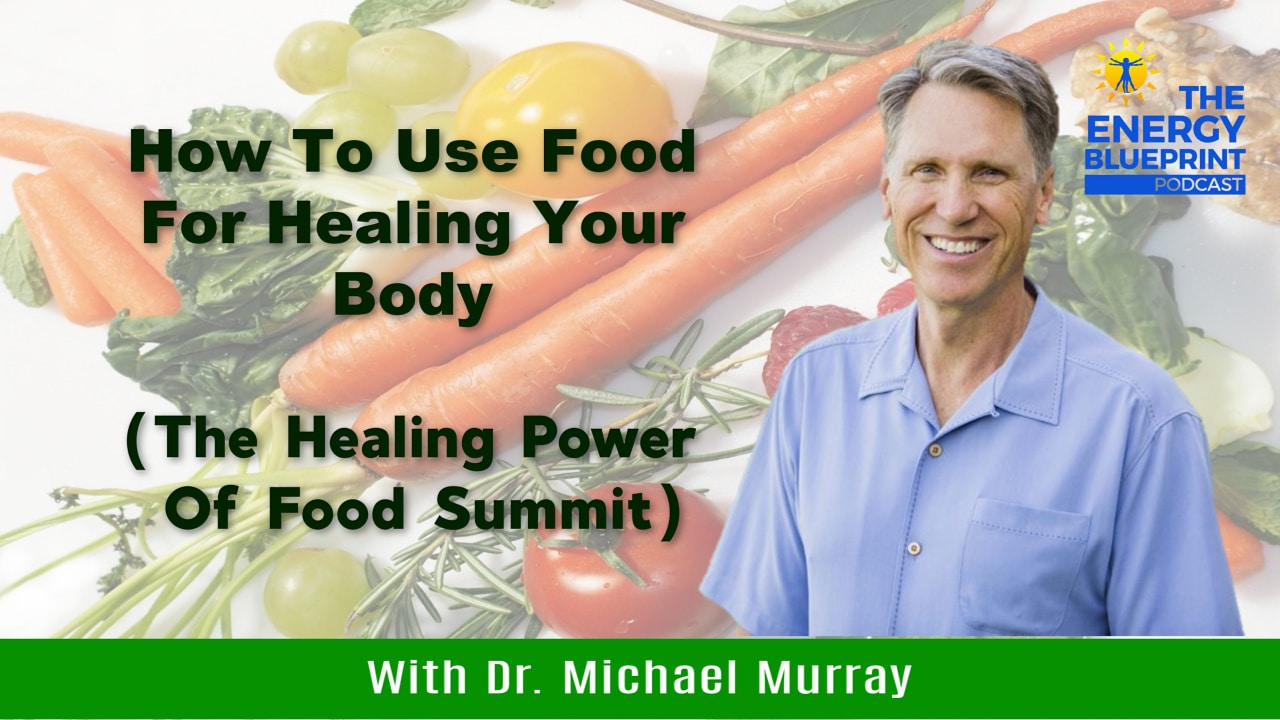 How To Use Food For Healing Your Body With Dr. Michael Murray (The Healing Power Of Food Summit)