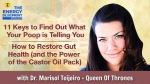 11 Keys To Find Out What Your Poop Is Telling You │ How To Restore Gut Health (And The Power Of The Castor Oil Pack) w/ Dr. Marisol Teijero