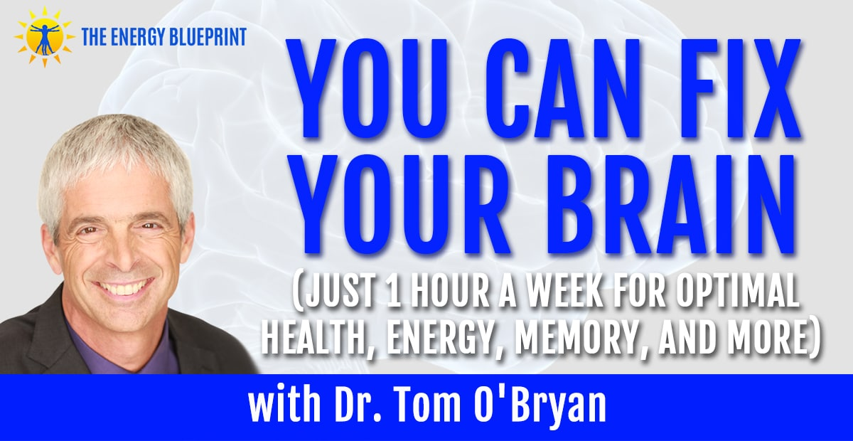 You Can Fix Your Brain (Just 1 Hour A Week For Optimal Health, Energy, Memory, And More) With Dr. Tom O'Bryan