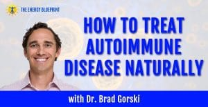 How To Treat Autoimmune Disease Naturally with Dr. Brad Gorski