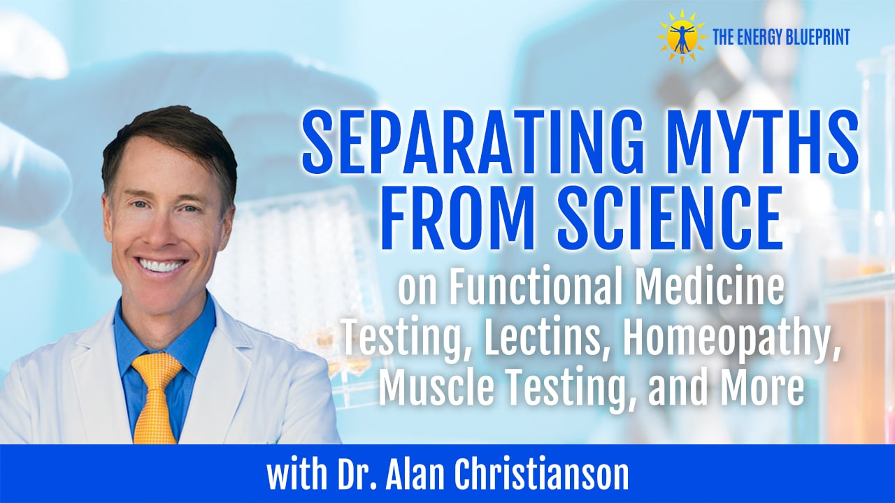 Separating Myths From Science on Functional Medicine Testing Lectins Homeopathy And Muscle Memory with Dr. Alan Christianson