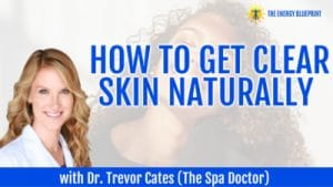 HOW TO GET CLEAR SKIN NATURALLY WITH DR TREVOR CATES