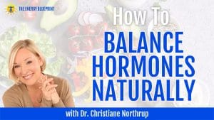 How To Balance Hormones Naturally with Dr. Christiane Northrup