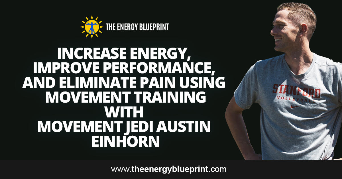 Increase Energy, Improve Performance, and Eliminate Pain using Movement Training with Movement Jedi Austin Einhorn | sun, sex, Hormesis, blood donations, longevity, with carl lanore, theenergybluepirnt.com