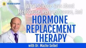 What Science Says About Menopause, Perimenopause, and hormone replacement therapy with Dr Mache Seibel - how to balance hormones naturally with Dr. Christiane Northrup, theenergyblueprint.com