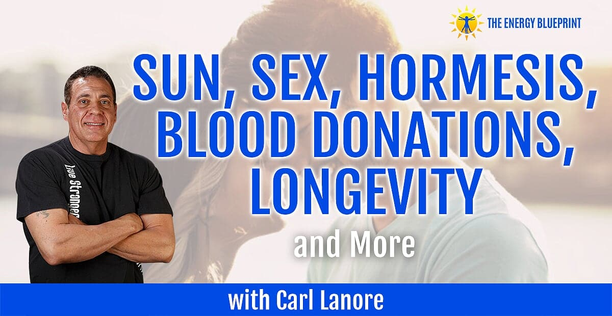 Sun Sex Hormesis Blood Dontations and Longevity with Carl Lanore