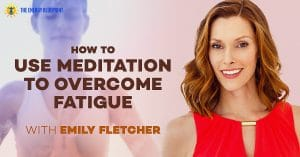 How To Use Meditation To Overcome Fatigue with Emily Fletcher | Stress Less Accomplish More | The Benefits Of Meditation for Performance and High Achievers with Emily Fletcher