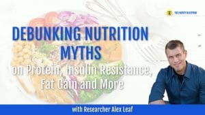 Debunking Nutrition Myths on Protein, Insulin Resistance, Fat Gain and More with Researcher Alex Leaf COVER FITTED
